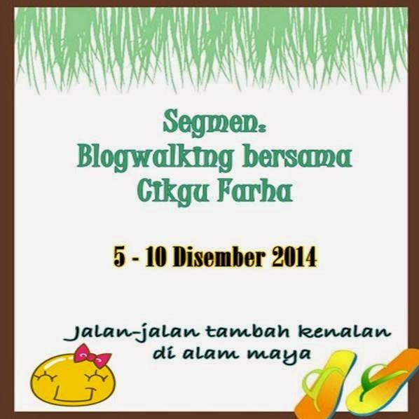 http://cikgufarha.blogspot.com/2014/12/segmen-blogwalking-bersama-cikgu-farha.html