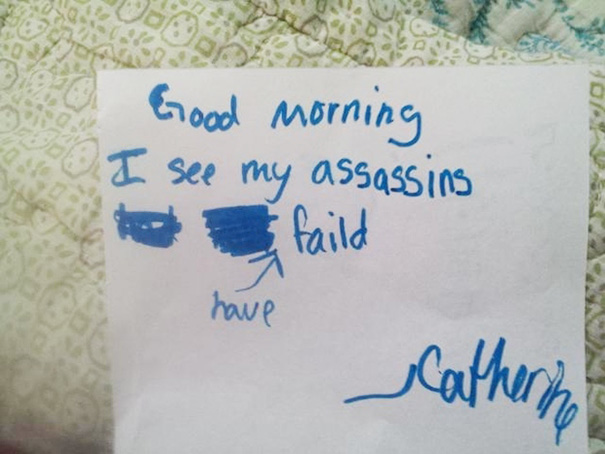 Note from kids Good morning I see my assasins have failed. marchmatron.com