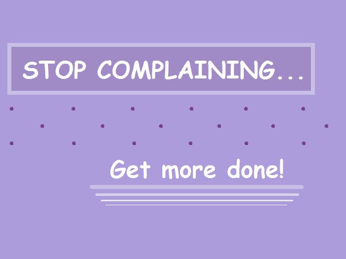 goals, inspiration, achieve, stop complaining