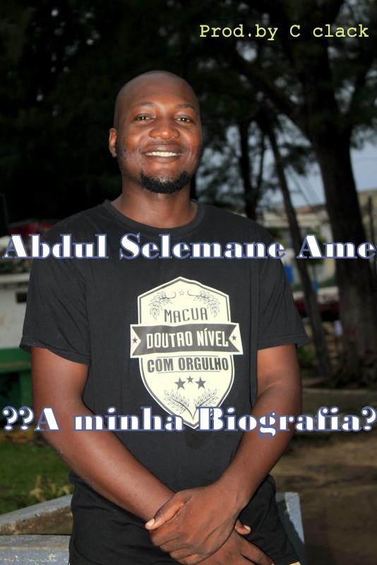 Abdul Selemane Ame - A minha Biografia [Prod. C-Clack] [Rap Hip Hop] (2o19)