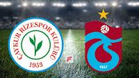 Çaykur Rizespor - Trabzonspor maçını izle 24 mmayis cuma