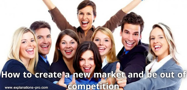How to create a new market and be out of competition