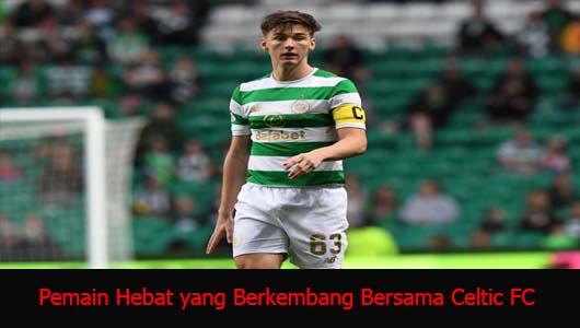 Pemain Hebat yang Berkembang Bersama Celtic FC