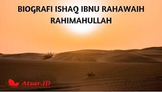 Biografi Ishaq Ibnu Rahawaih rahimahullah