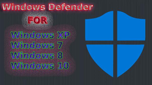 windows defender for all windows7,windows8,windows10,windows xp