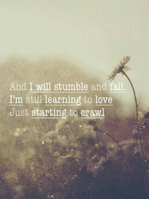Beautiful Learning to love Quotes: and i will stumble and fall.