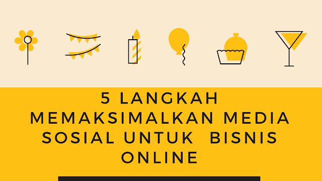 5 Langkah Memaksimalkan Media Sosial Untuk  Bisnis Online