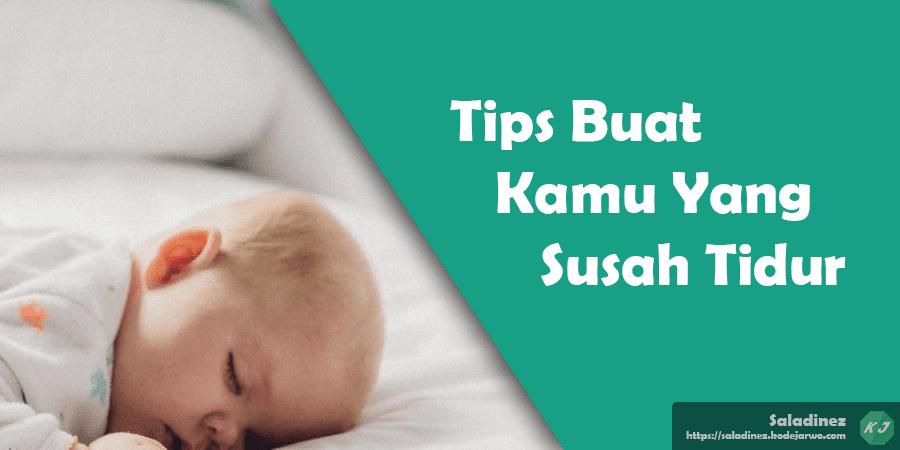 Tips Buat Kamu Yang Susah Tidur