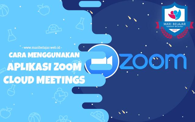 Mari Belajar - Cara Menggunakan Aplikasi ZOOM Cloud Meetings
