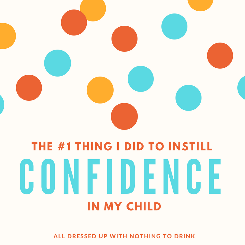 The #1 Thing I Did to Instill Confidence in My Child