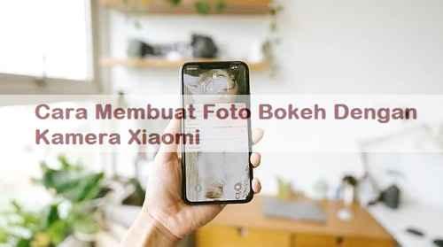 Cara Membuat Foto Bokeh Dengan Kamera Xiaomi