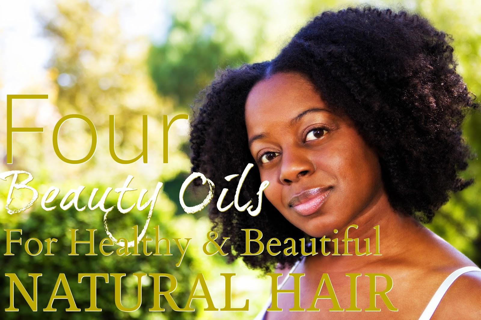 Top 4 Beauty Oils For Healthy & Beautiful Natural Hair