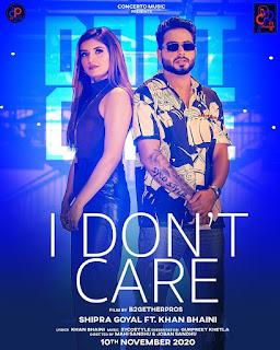 Download MP3 Song - I Dont Care by Khan Bhaini Ft. Shipra Goyal 320kbps - DjPunjab