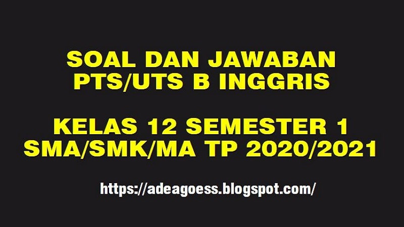 Download Soal Pts Uts Bahasa Inggris Kelas 12 Semester 1 Sma Ma Smk Kurikulum 2013 Tp 2020 2021 Sobang 2