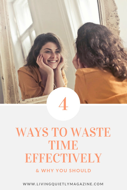 4 Ways to Waste Time Effectively