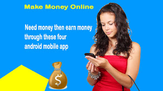 Need money then earn money through these four android mobile apps