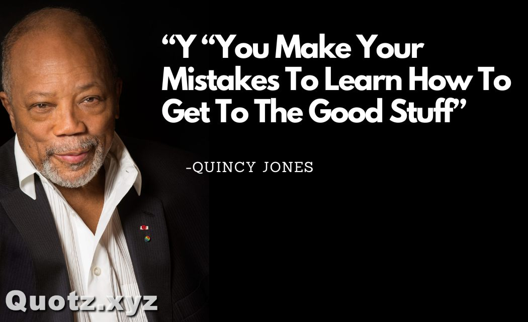 So, here are some inspiring and motivational Quincy jones quotes with quotes images, let's check them out