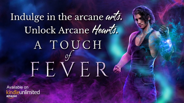 Indulge in the arcane arts. Unlock Arcane Hearts. A Touch of Fever. Available on Kindle Unlimited.