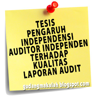 Tesis Pengaruh Independensi Auditor Independen Terhadap Kualitas Laporan Audit Gudangmakalah