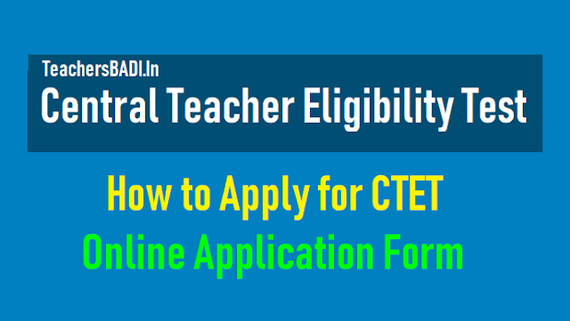 How to Apply for CTET 2019, Submit Online application form up to September 19