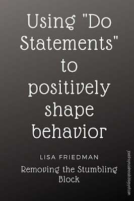 "Using ""Do Statements"" to shape positive behavior; Removing the Stumbling Block"