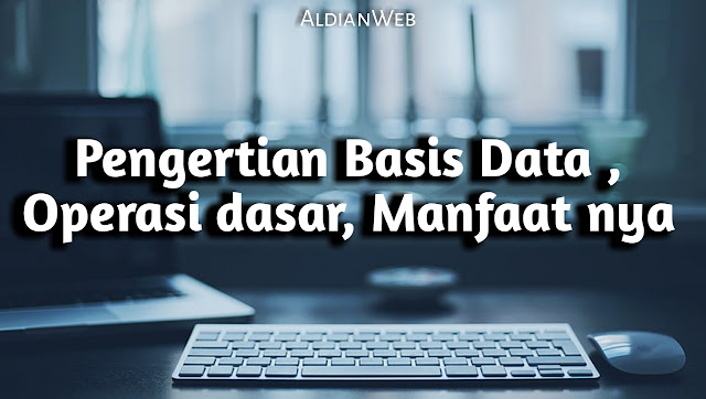 Pengertian Basis Data : Operasi dasar dan Manfaat nya