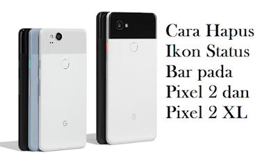 Cara Hapus Ikon Status Bar pada Pixel 2 dan Pixel 2 XL, Begini Caranya