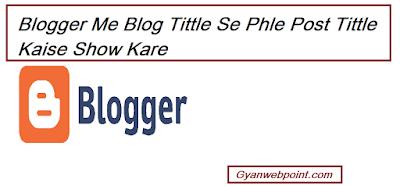 Google_Search_Me_Blog_tittle_se_phle_post_tittle_Kaise_show_kare