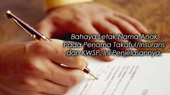Bahaya Letak Nama Anak Pada Penama Takaful/Insurans dan KWSP