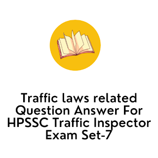 Traffic laws related Question Answer For HPSSC Traffic Inspector Exam Set-7