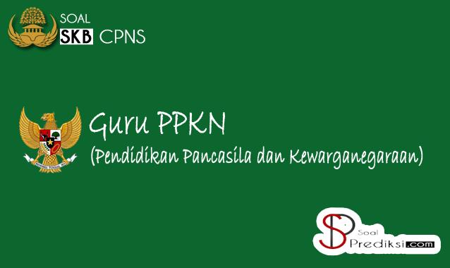 Soal SKB (Seleksi Kompetensi Bidang) Guru PPKN CPNS