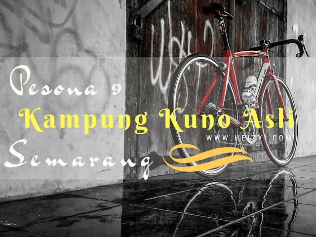 Napak Tilas Pesona 9 Kampung Kuno Asli Semarang