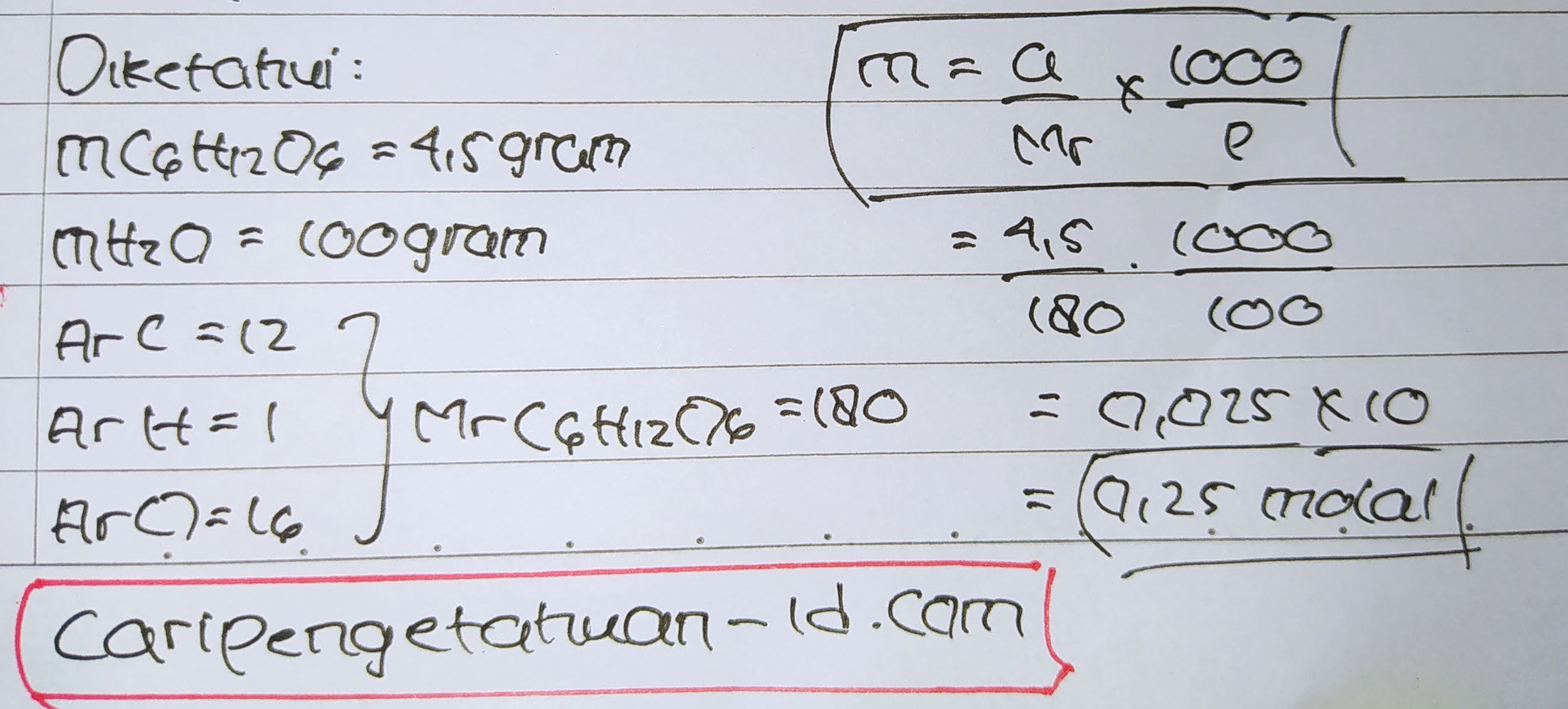 Jika didalam suatu larutan yang dibuat dengan melarutkan 4,5 gram glukosa (C6H12O6) dalam 100 gram air, kemolalannya adalah …. (Ar C = 12, H = 1, O = 16)