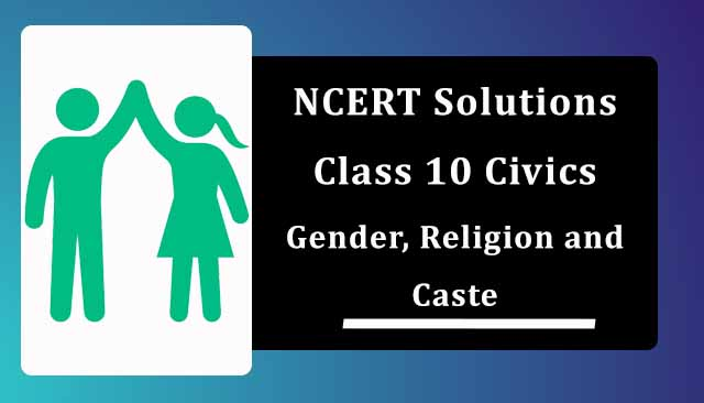 NCERT Solutions for Class 10 Political Science Chapter 4 Gender, Religion and Caste