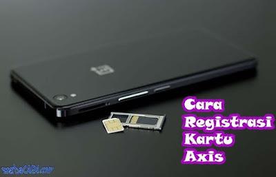 7 Cara Registrasi Kartu Axis Tanpa Gagal Lagi dan Dengan Online