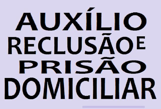 AUXÍLIO-RECLUSÃO É DEVIDO NA PRISÃO DOMICILIAR?