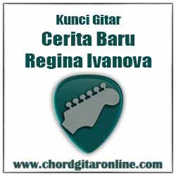 Kunci Gitar CERITA BARU By REGINA IVANOVA Kunci Gitar REGINA IVANOVA - CERITA BARU