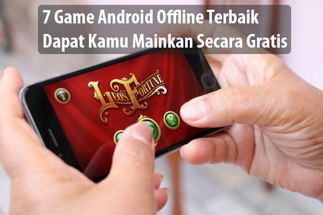 7 Game Android Offline Terbaik Gratis, Cocok Jadi Teman Liburan