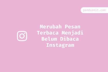 Cara Merubah Pesan Terbaca Menjadi Belum Dibaca Instagram