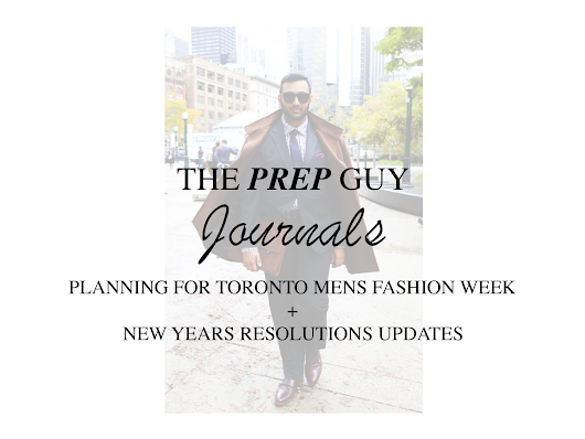 TPG JOURNALS: PREPARING FOR TORONTO MENS FASHION WEEK & NEW YEAR RESOLUTION UPDATES