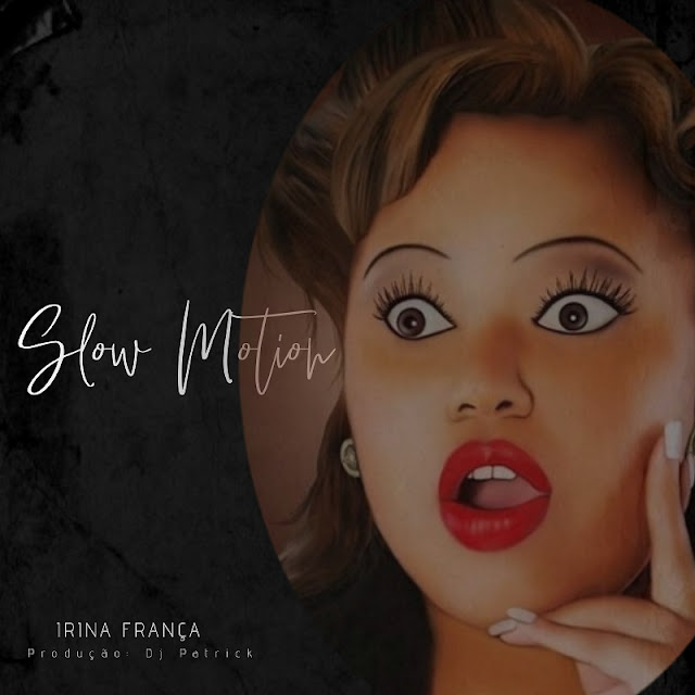 Irina França - Slow Motion
