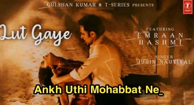 Ankh Uthi Mohabbat Ne Lyrics || Best Song - Movie : Lut Gaye [2021]