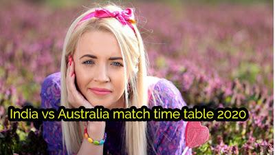 India vs Australia Match Time table 2020