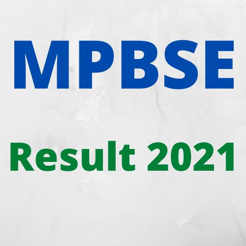 MPBSE Result of class 10th and 12th  2021- एम.पी.बी.एस.ई कक्षा १० वीं और १२ वीं २०२१ का परिणाम