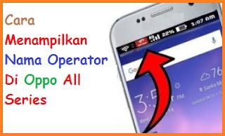 Cara Menampilkan Nama Operator Di Oppo All Series