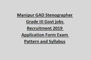 Manipur GAD Stenographer Grade III Govt jobs Recruitment 2019 Application Form Exam Pattern and Syllabus