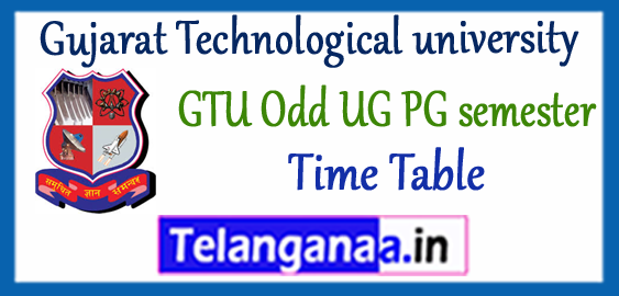 GTU Gujarat Technological university 1/3/5/7 Semester UG PG Exam Time Table 2017-18