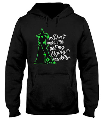 Don't Make Me Get My Flying Monkeys Witch hoodie,  Don't Make Me Get My Flying Monkeys Witch t shirt,  Don't Make Me Get My Flying Monkeys Witch mask,  Don't Make Me Get My Flying Monkeys Witch face mask