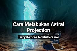 Cara Melakukan Astral Projection 100% Berhasil   Semua Orang Bisa Melakukannya
