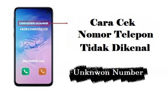 Cara Cek Nomor Telepon Tidak Dikenal